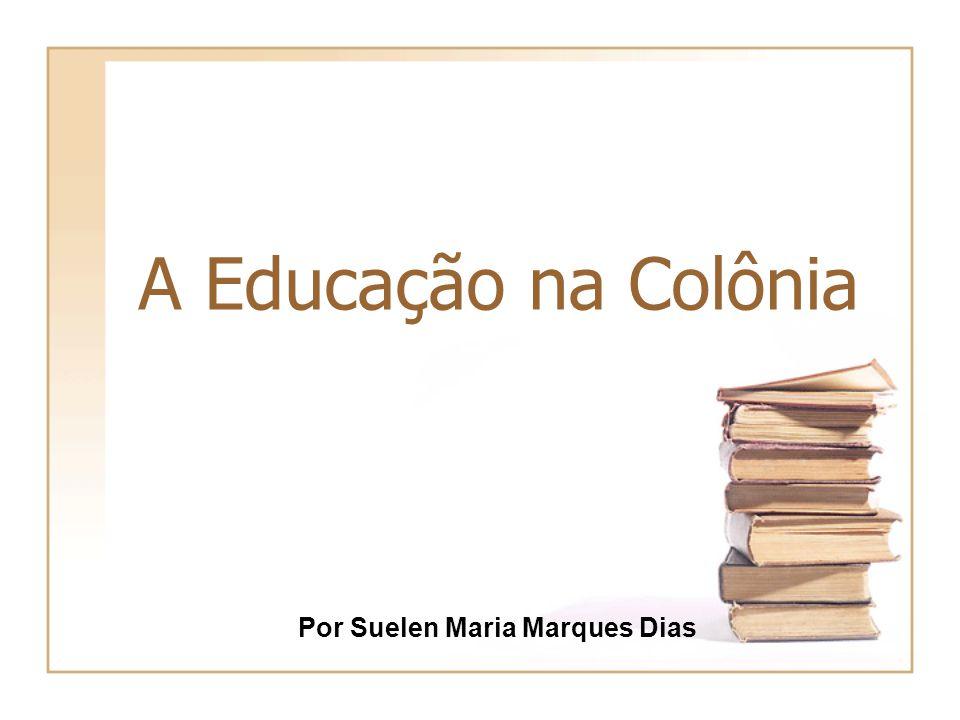 A Educação na Colônia Por Suelen Maria Marques Dias