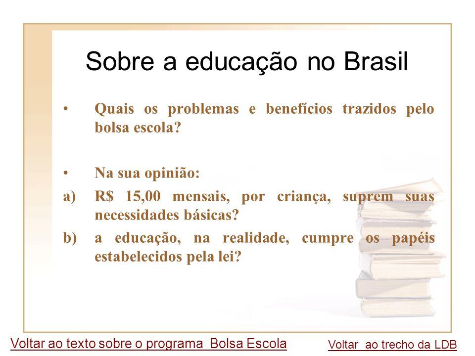 Voltar ao trecho da LDB Voltar ao texto sobre o programa Bolsa Escola Quais os problemas e benefícios trazidos pelo bolsa escola? Na sua opinião: a)R$
