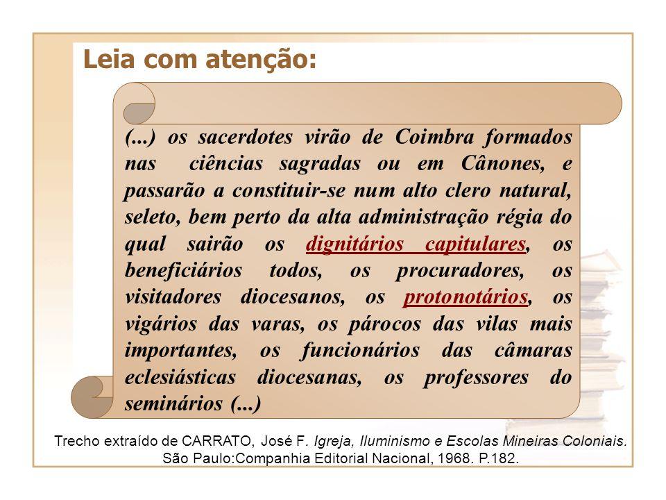 (...) os sacerdotes virão de Coimbra formados nas ciências sagradas ou em Cânones, e passarão a constituir-se num alto clero natural, seleto, bem pert