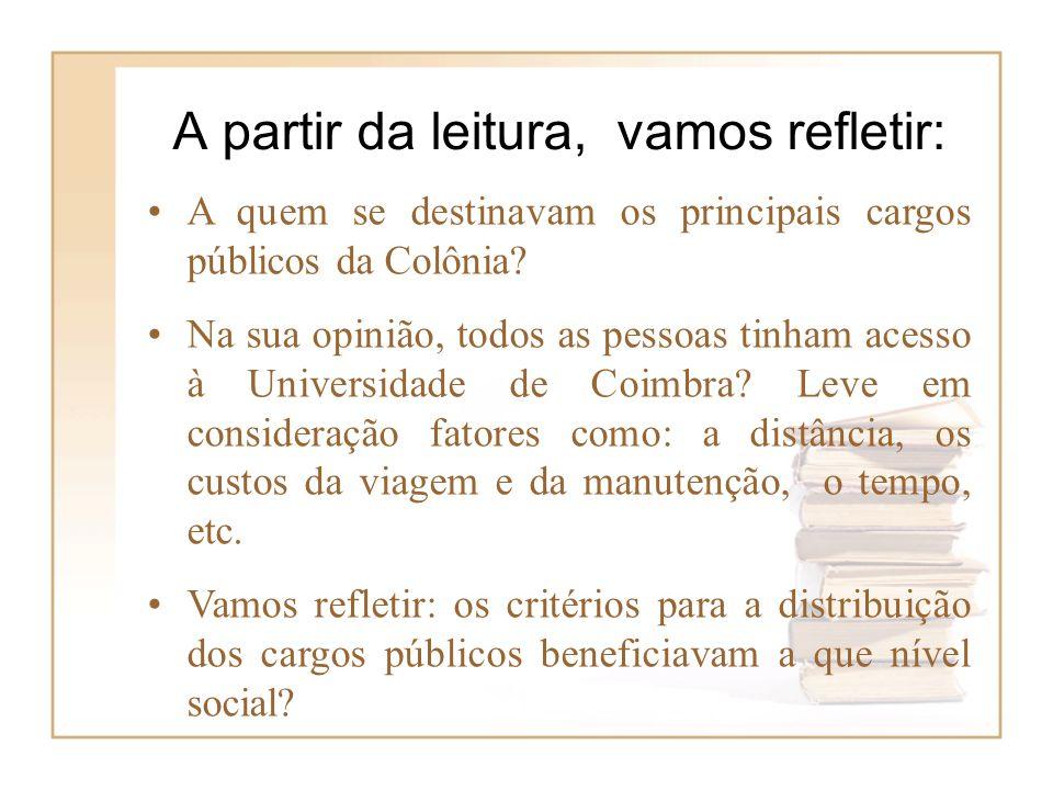 A quem se destinavam os principais cargos públicos da Colônia? Na sua opinião, todos as pessoas tinham acesso à Universidade de Coimbra? Leve em consi
