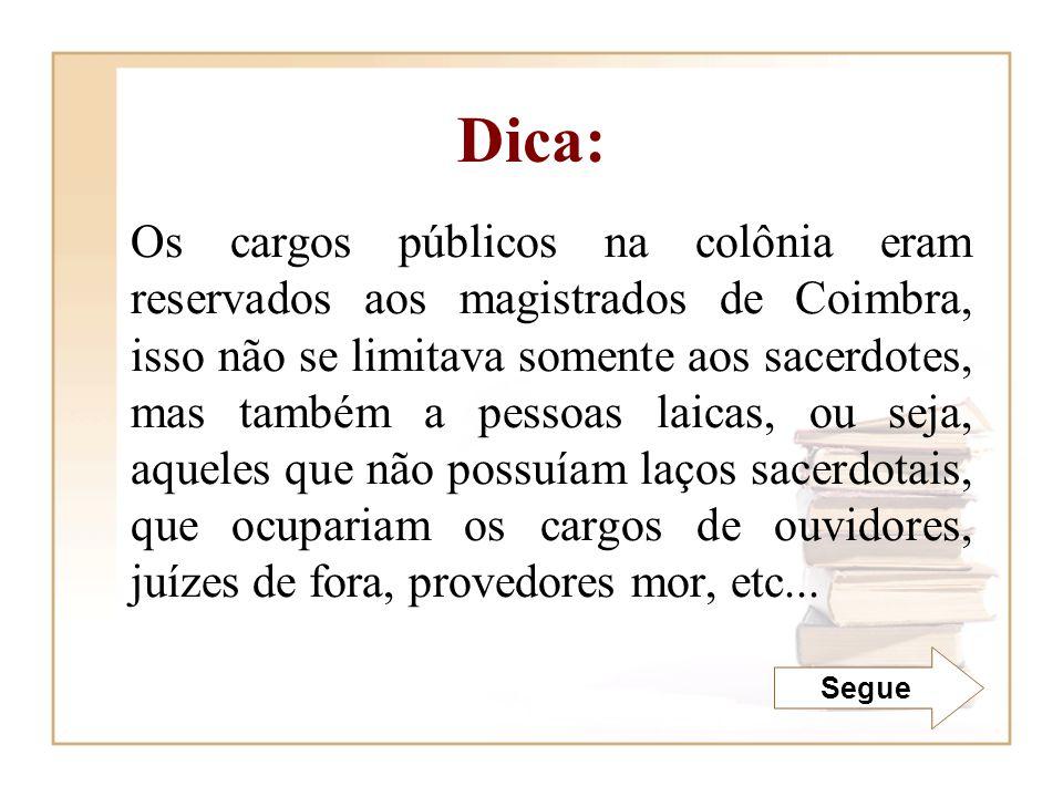 Os cargos públicos na colônia eram reservados aos magistrados de Coimbra, isso não se limitava somente aos sacerdotes, mas também a pessoas laicas, ou