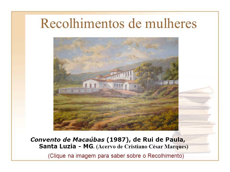 Recolhimentos de mulheres Convento de Macaúbas (1987), de Rui de Paula, Santa Luzia - MG. (Acervo de Cristiano César Marques) (Clique na imagem para s