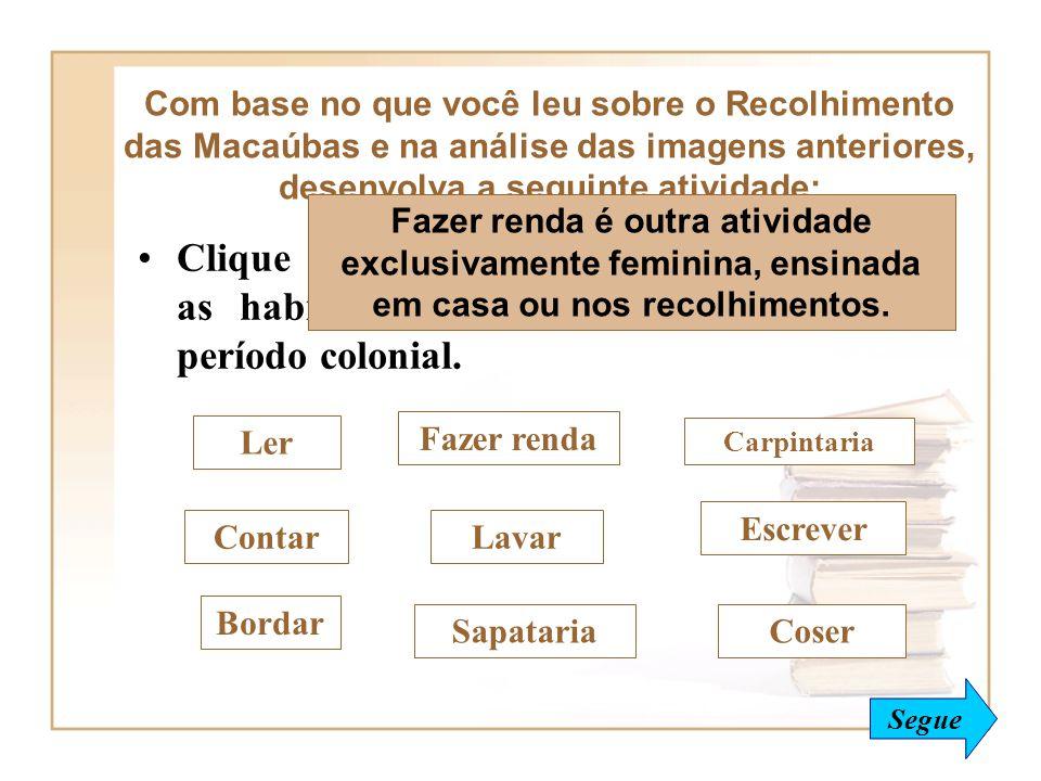 Clique naquelas palavras que representam as habilidades ensinadas às mulheres no período colonial. Com base no que você leu sobre o Recolhimento das M