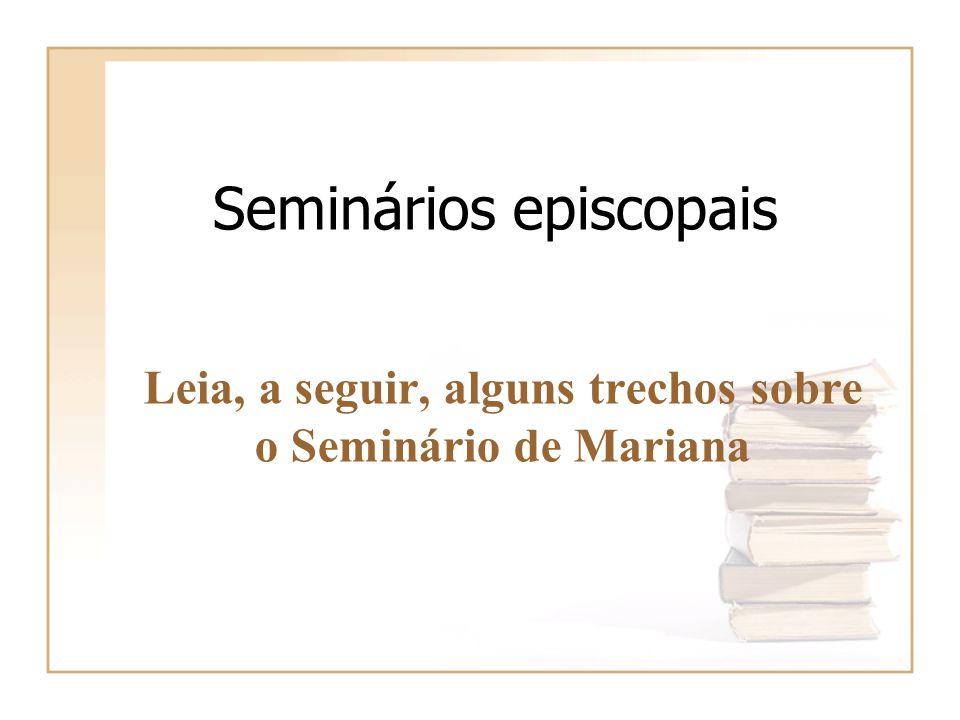 Seminários episcopais Leia, a seguir, alguns trechos sobre o Seminário de Mariana