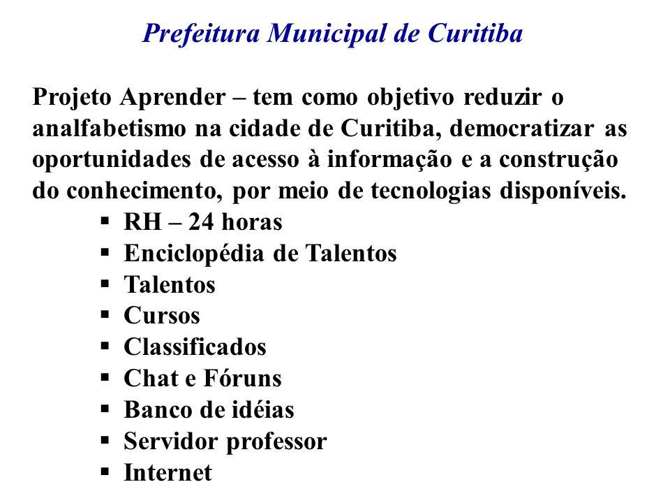 Prefeitura Municipal de Curitiba Projeto Aprender – tem como objetivo reduzir o analfabetismo na cidade de Curitiba, democratizar as oportunidades de