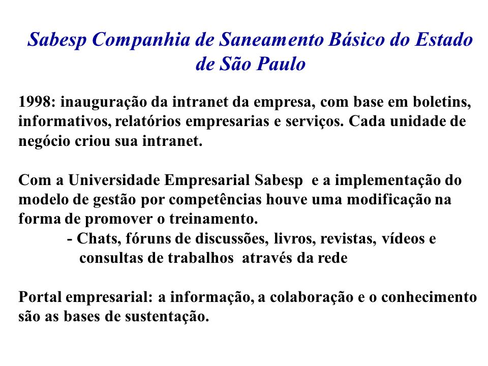 Sabesp Companhia de Saneamento Básico do Estado de São Paulo 1998: inauguração da intranet da empresa, com base em boletins, informativos, relatórios