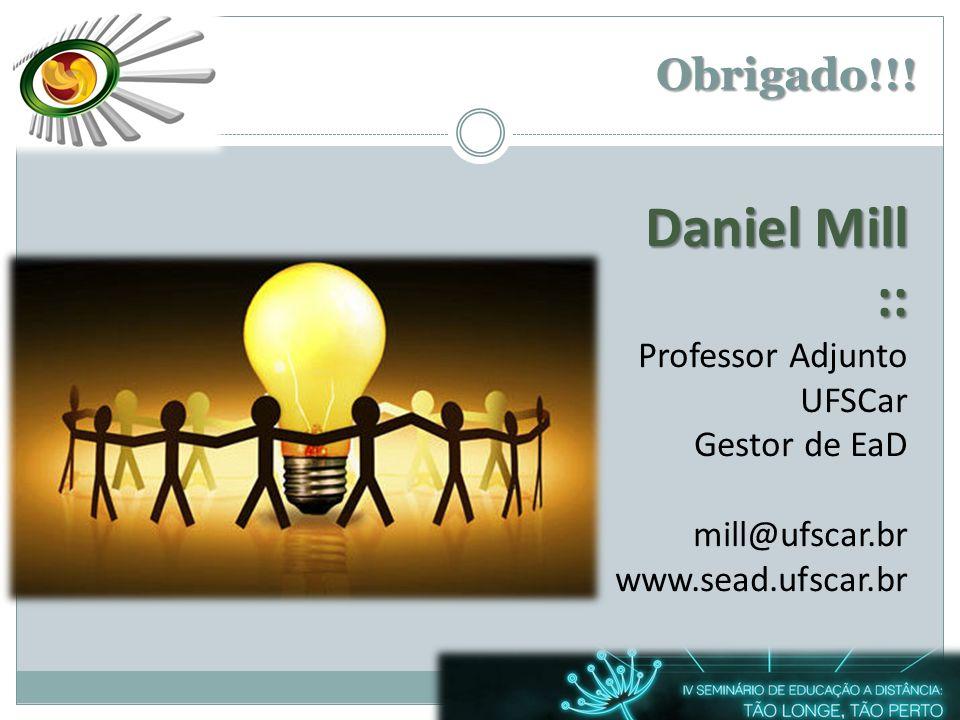 Obrigado!!! Daniel Mill :: Professor Adjunto UFSCar Gestor de EaD mill@ufscar.br www.sead.ufscar.br
