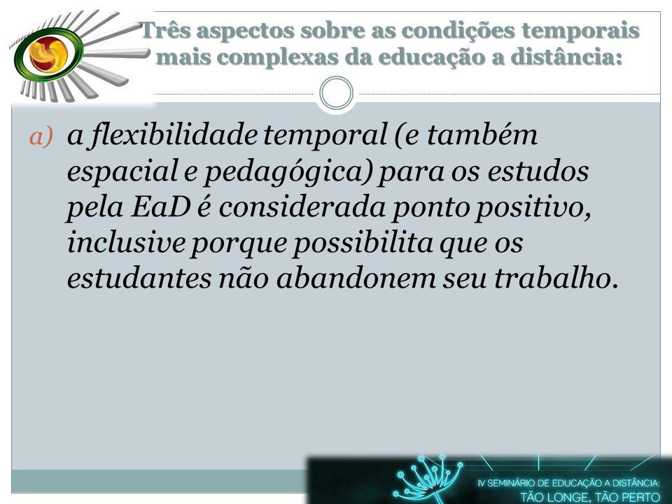 a) a flexibilidade temporal (e também espacial e pedagógica) para os estudos pela EaD é considerada ponto positivo, inclusive porque possibilita que o