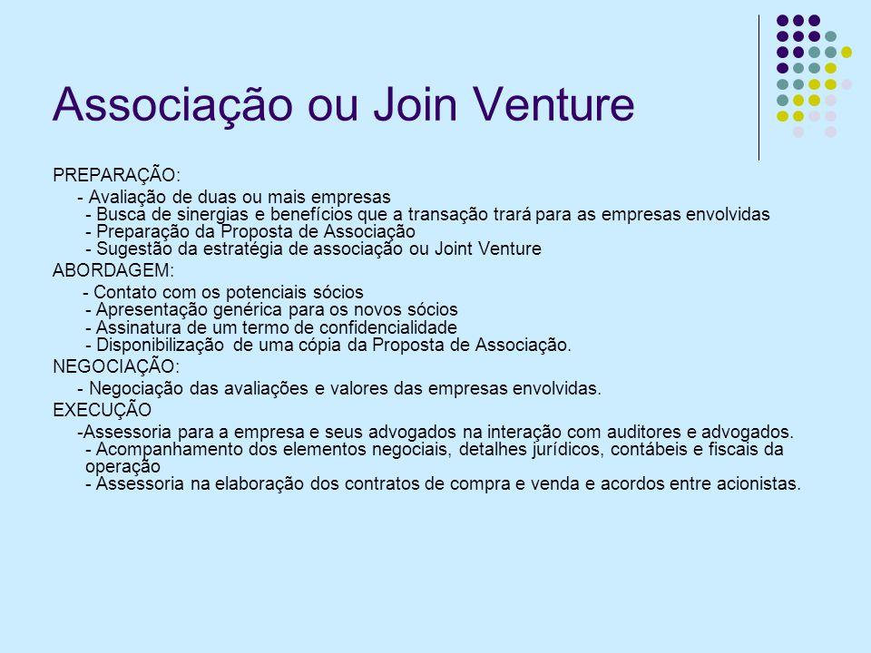 Associação ou Join Venture PREPARAÇÃO: - Avaliação de duas ou mais empresas - Busca de sinergias e benefícios que a transação trará para as empresas e