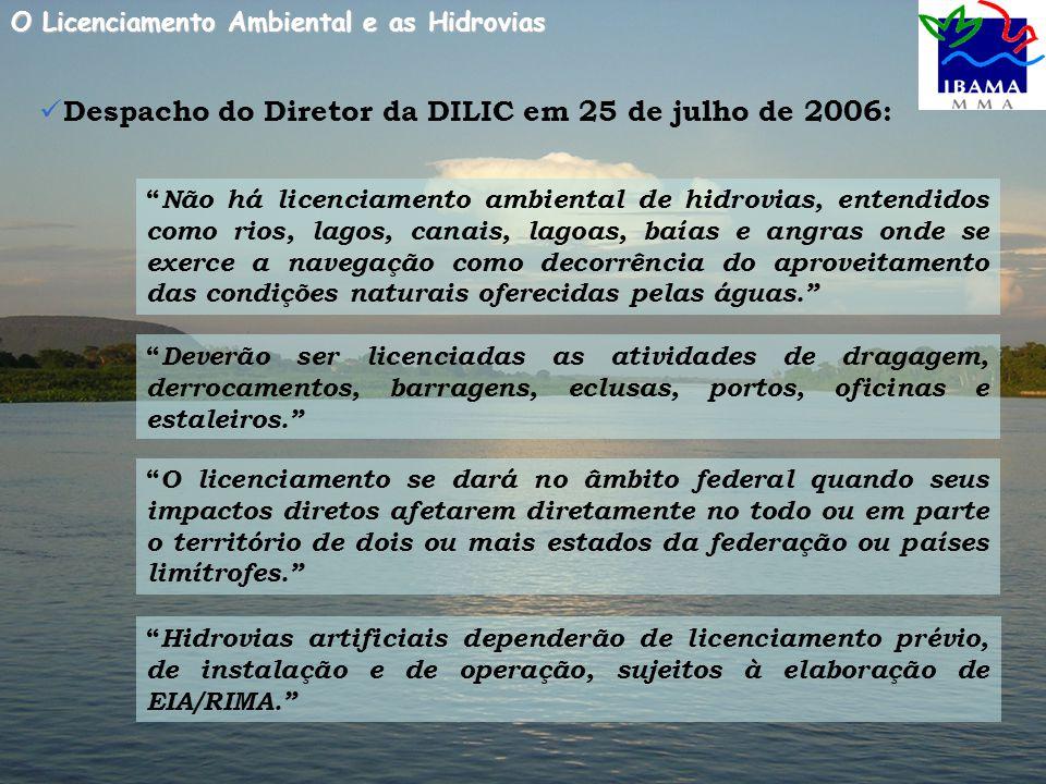 Despacho do Diretor da DILIC em 25 de julho de 2006: Não há licenciamento ambiental de hidrovias, entendidos como rios, lagos, canais, lagoas, baías e angras onde se exerce a navegação como decorrência do aproveitamento das condições naturais oferecidas pelas águas.