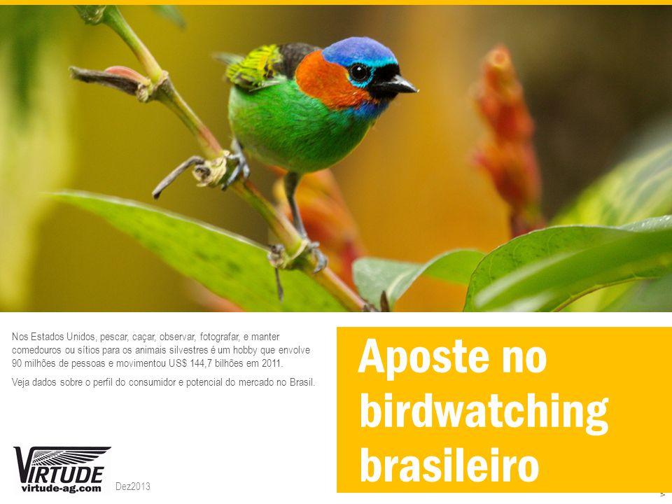 www.virtude-ag.com Aposte no birdwatching brasileiro Nos Estados Unidos, pescar, caçar, observar, fotografar, e manter comedouros ou sítios para os animais silvestres é um hobby que envolve 90 milhões de pessoas e movimentou US$ 144,7 bilhões em 2011.