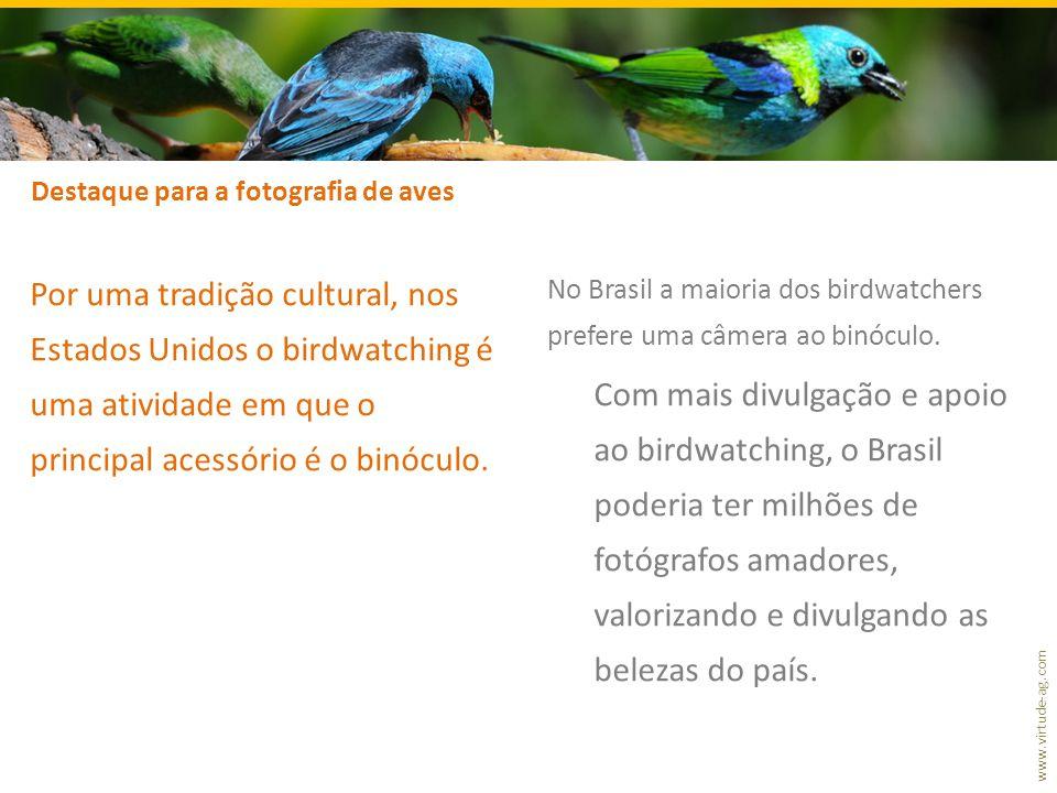 www.virtude-ag.com Por uma tradição cultural, nos Estados Unidos o birdwatching é uma atividade em que o principal acessório é o binóculo.