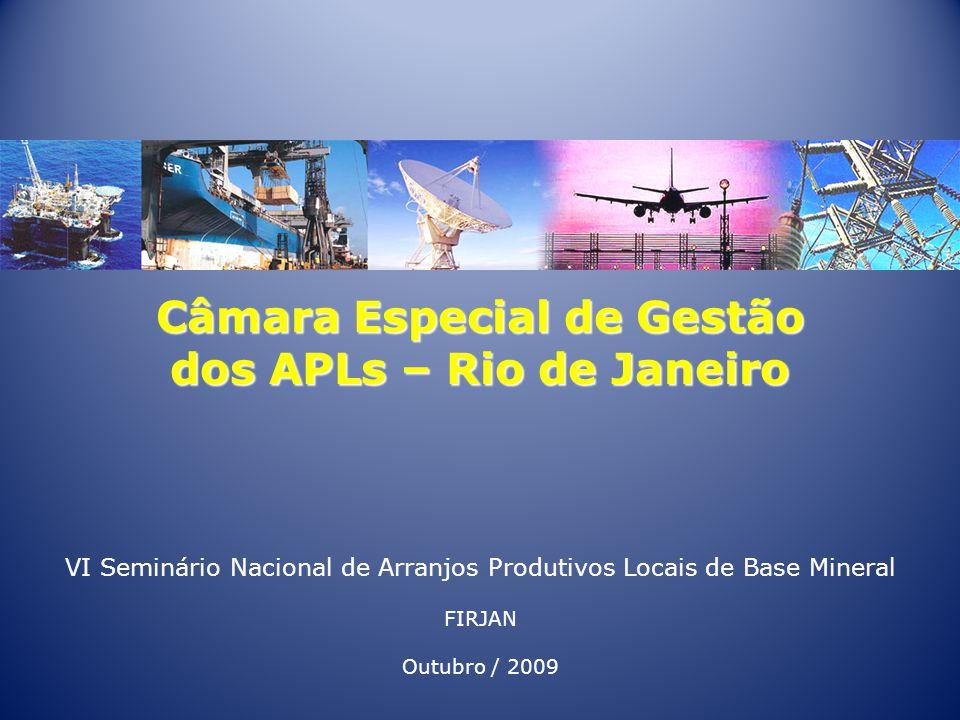 Câmara Especial de Gestão dos APLs – Rio de Janeiro VI Seminário Nacional de Arranjos Produtivos Locais de Base Mineral FIRJAN Outubro / 2009