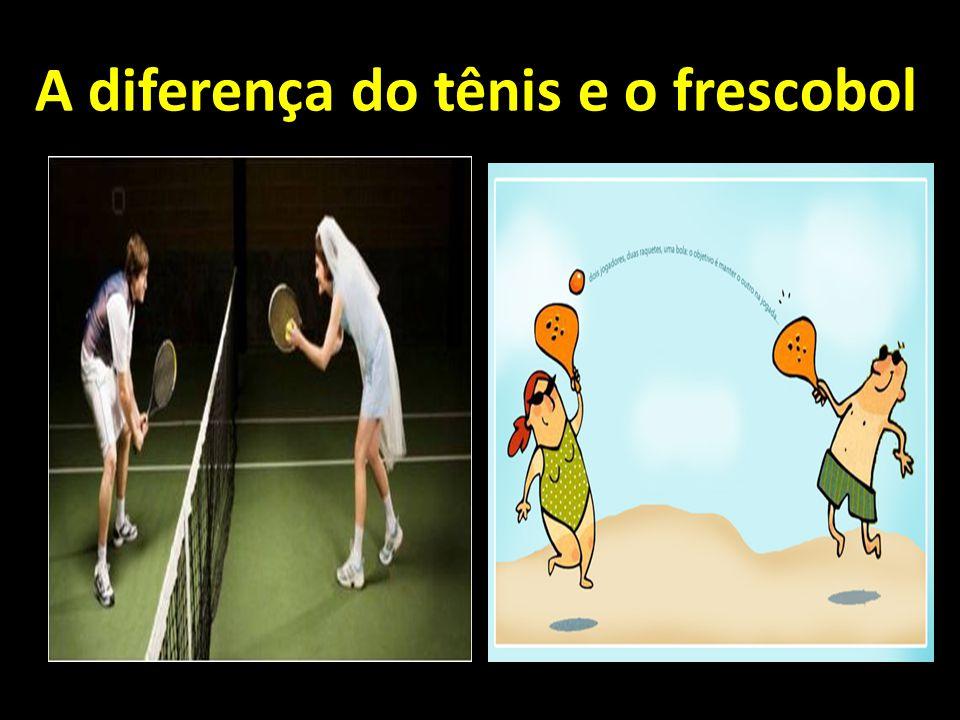 A diferença do tênis e o frescobol