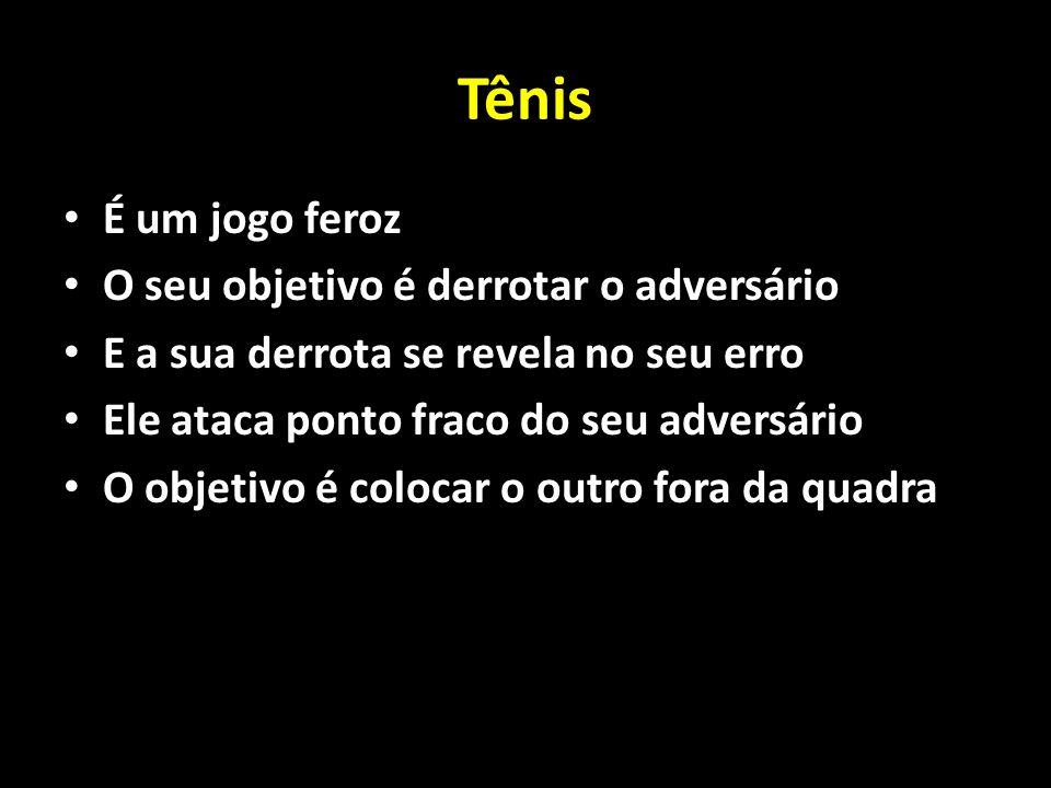Tênis É um jogo feroz O seu objetivo é derrotar o adversário E a sua derrota se revela no seu erro Ele ataca ponto fraco do seu adversário O objetivo é colocar o outro fora da quadra