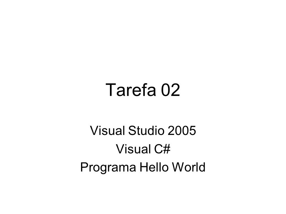 Tarefa 02 Visual Studio 2005 Visual C# Programa Hello World