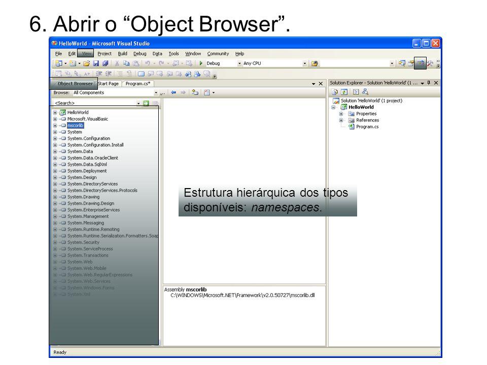 6. Abrir o Object Browser. Estrutura hierárquica dos tipos disponíveis: namespaces.
