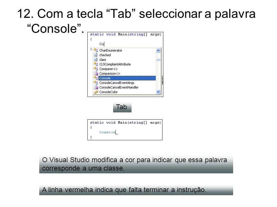 12. Com a tecla Tab seleccionar a palavra Console. O Visual Studio modifica a cor para indicar que essa palavra corresponde a uma classe. A linha verm