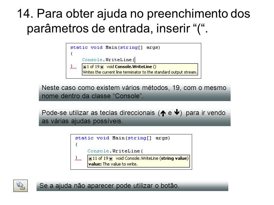 14. Para obter ajuda no preenchimento dos parâmetros de entrada, inserir (. Neste caso como existem vários métodos, 19, com o mesmo nome dentro da cla