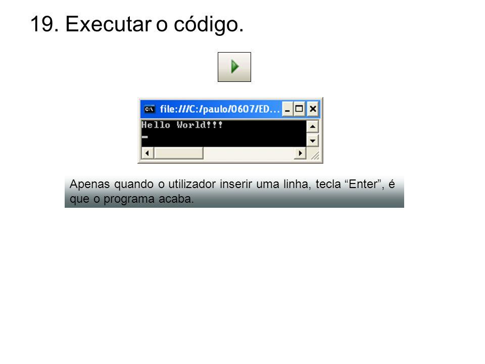 19. Executar o código. Apenas quando o utilizador inserir uma linha, tecla Enter, é que o programa acaba.