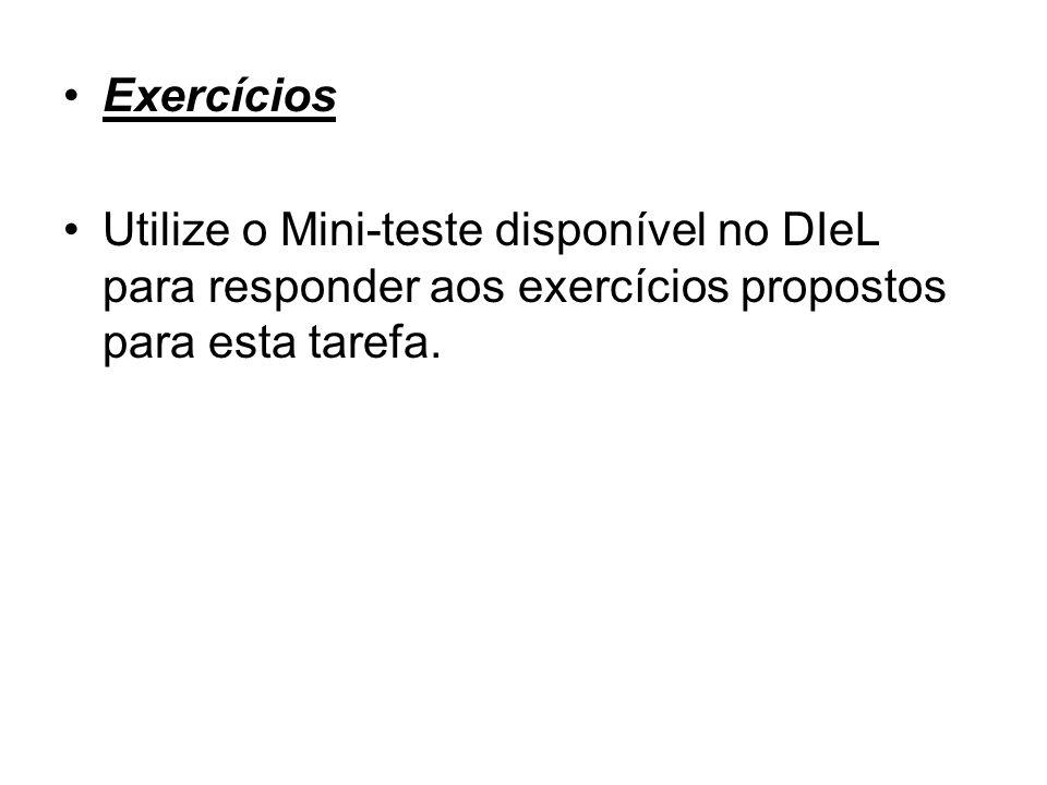 Exercícios Utilize o Mini-teste disponível no DIeL para responder aos exercícios propostos para esta tarefa.