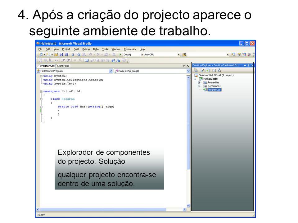 4. Após a criação do projecto aparece o seguinte ambiente de trabalho. Explorador de componentes do projecto: Solução qualquer projecto encontra-se de