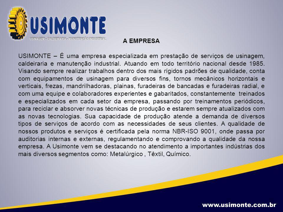A EMPRESA USIMONTE – É uma empresa especializada em prestação de serviços de usinagem, caldeiraria e manutenção industrial. Atuando em todo território