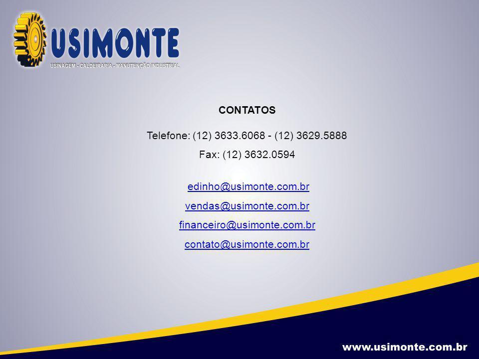 CONTATOS Telefone: (12) 3633.6068 - (12) 3629.5888 Fax: (12) 3632.0594 edinho@usimonte.com.br vendas@usimonte.com.br financeiro@usimonte.com.br contat