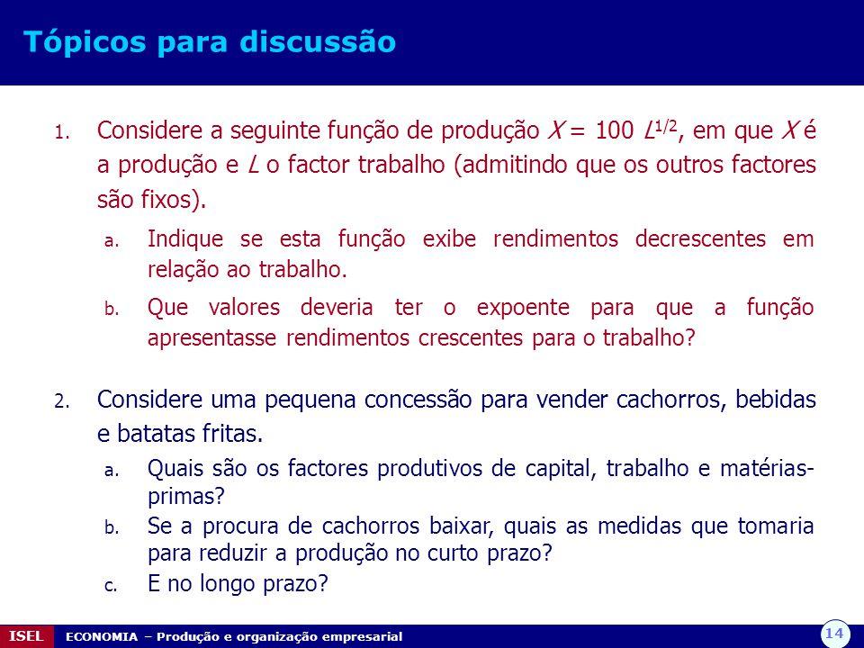 14 ISEL ECONOMIA – Produção e organização empresarial Tópicos para discussão 1. Considere a seguinte função de produção X = 100 L 1/2, em que X é a pr