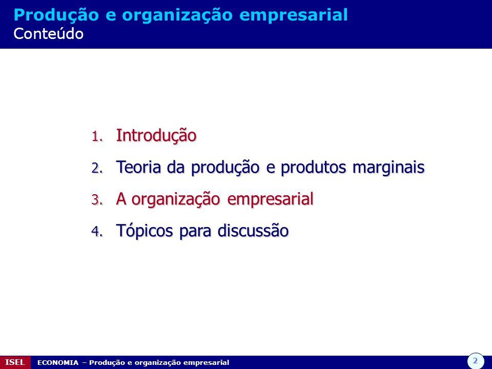 2 ISEL ECONOMIA – Produção e organização empresarial Produção e organização empresarial Conteúdo 1. Introdução 2. Teoria da produção e produtos margin