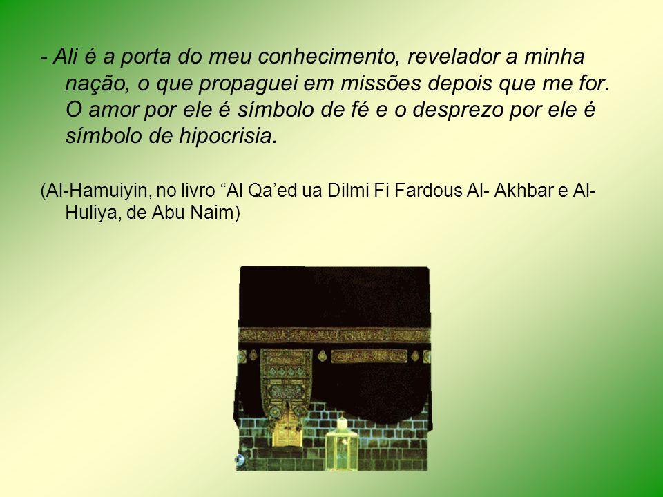 - Ali é a porta do meu conhecimento, revelador a minha nação, o que propaguei em missões depois que me for. O amor por ele é símbolo de fé e o desprez