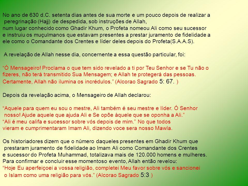 No ano de 630 d.C. setenta dias antes de sua morte e um pouco depois de realizar a peregrinação (Hajj) de despedida, sob instruções de Allah, num luga