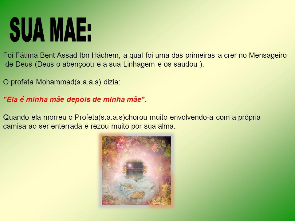 Foi Fátima Bent Assad Ibn Háchem, a qual foi uma das primeiras a crer no Mensageiro de Deus (Deus o abençoou e a sua Linhagem e os saudou ). O profeta