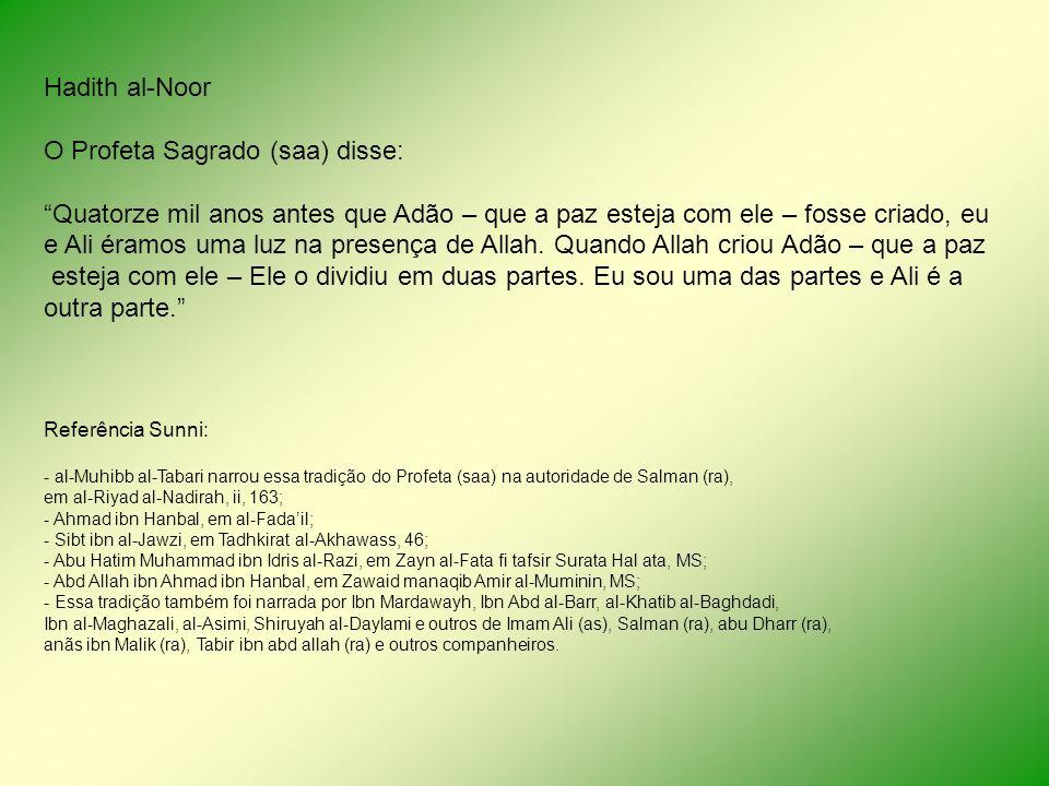 Hadith al-Noor O Profeta Sagrado (saa) disse: Quatorze mil anos antes que Adão – que a paz esteja com ele – fosse criado, eu e Ali éramos uma luz na p