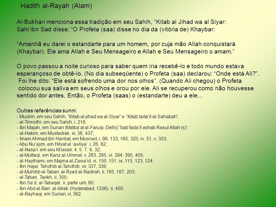 Hadith al-Rayah (Alam) Al-Bukhari menciona essa tradição em seu Sahih, Kitab al Jihad wa al Siyar: Sahl ibn Sad disse: O Profeta (saa) disse no dia da