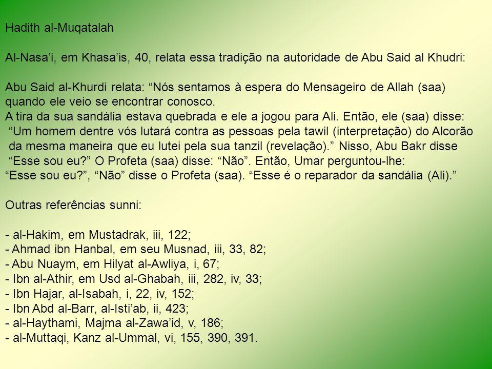 Hadith al-Muqatalah Al-Nasai, em Khasais, 40, relata essa tradição na autoridade de Abu Said al Khudri: Abu Said al-Khurdi relata: Nós sentamos à espe