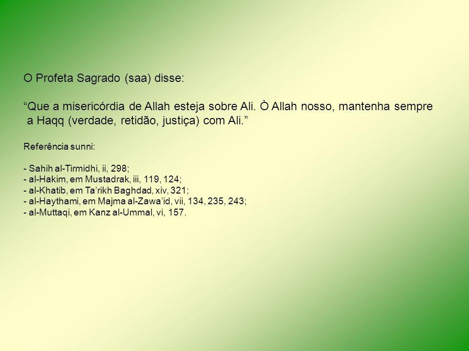 O Profeta Sagrado (saa) disse: Que a misericórdia de Allah esteja sobre Ali. Ò Allah nosso, mantenha sempre a Haqq (verdade, retidão, justiça) com Ali