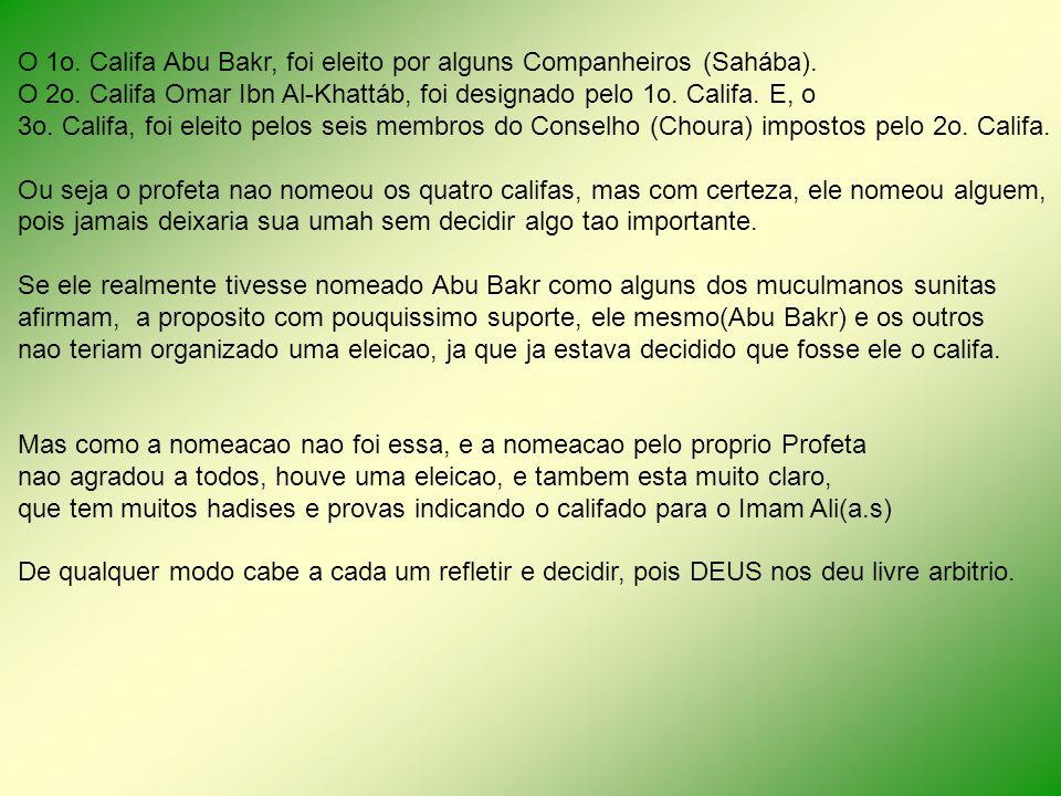 O 1o. Califa Abu Bakr, foi eleito por alguns Companheiros (Sahába). O 2o. Califa Omar Ibn Al-Khattáb, foi designado pelo 1o. Califa. E, o 3o. Califa,