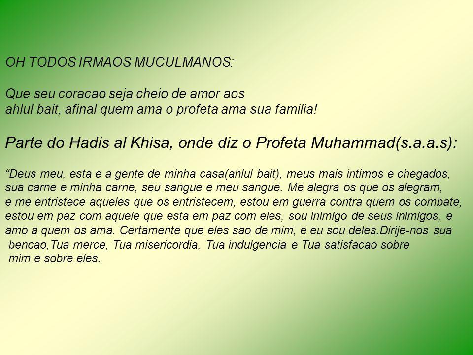 OH TODOS IRMAOS MUCULMANOS: Que seu coracao seja cheio de amor aos ahlul bait, afinal quem ama o profeta ama sua familia! Parte do Hadis al Khisa, ond