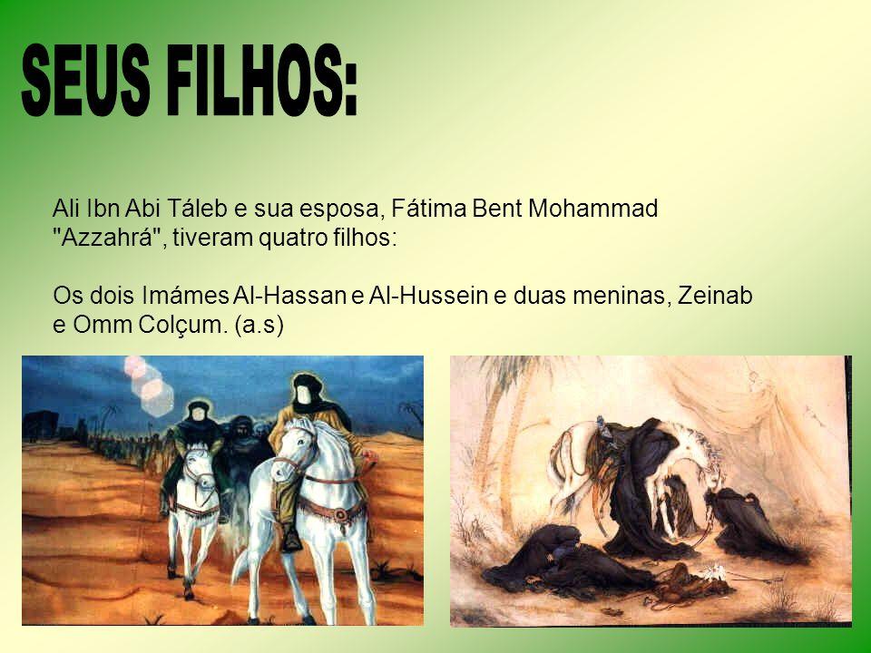 Ali Ibn Abi Táleb e sua esposa, Fátima Bent Mohammad Azzahrá , tiveram quatro filhos: Os dois Imámes Al-Hassan e Al-Hussein e duas meninas, Zeinab e Omm Colçum.