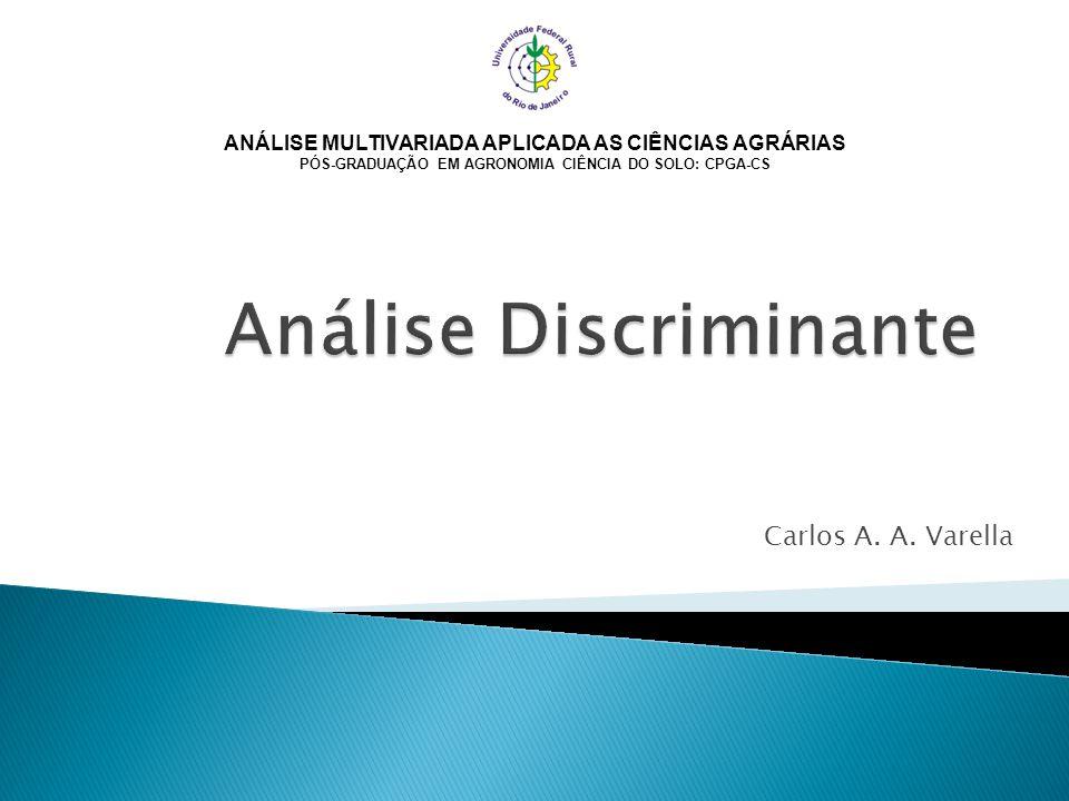 Carlos A. A. Varella ANÁLISE MULTIVARIADA APLICADA AS CIÊNCIAS AGRÁRIAS PÓS-GRADUAÇÃO EM AGRONOMIA CIÊNCIA DO SOLO: CPGA-CS