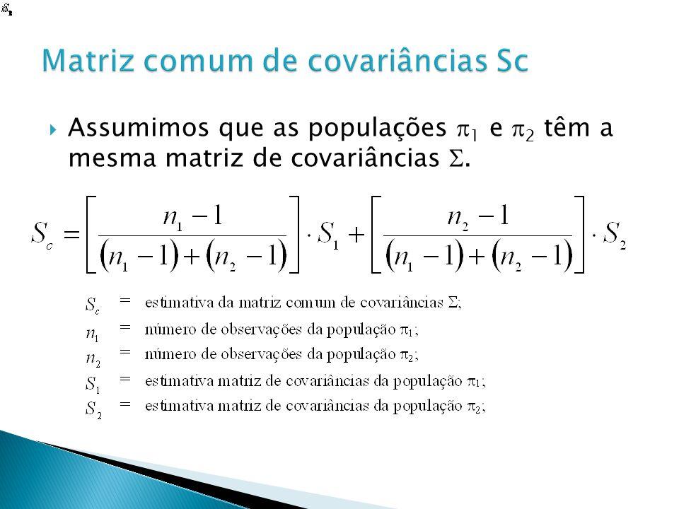Assumimos que as populações 1 e 2 têm a mesma matriz de covariâncias.