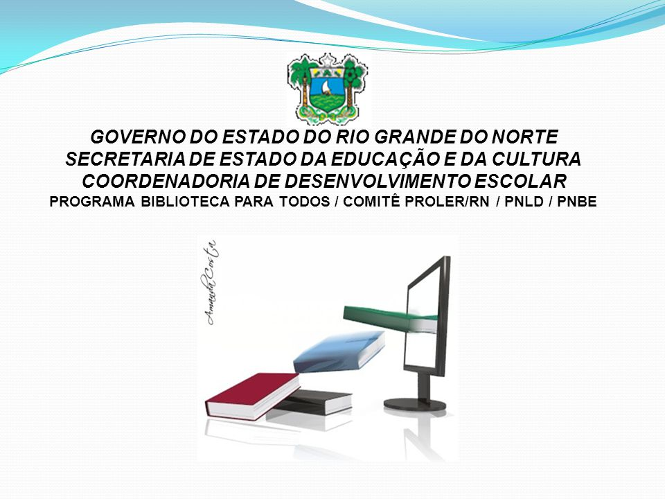 GOVERNO DO ESTADO DO RIO GRANDE DO NORTE SECRETARIA DE ESTADO DA EDUCAÇÃO E DA CULTURA COORDENADORIA DE DESENVOLVIMENTO ESCOLAR PROGRAMA BIBLIOTECA PA