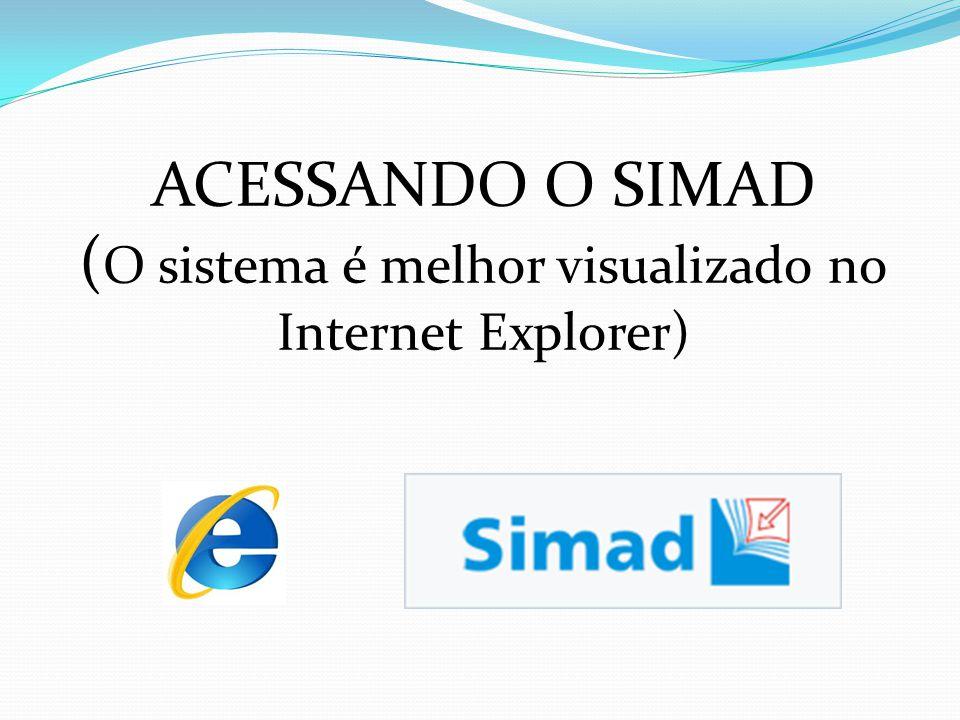 ACESSANDO O SIMAD ( O sistema é melhor visualizado no Internet Explorer)