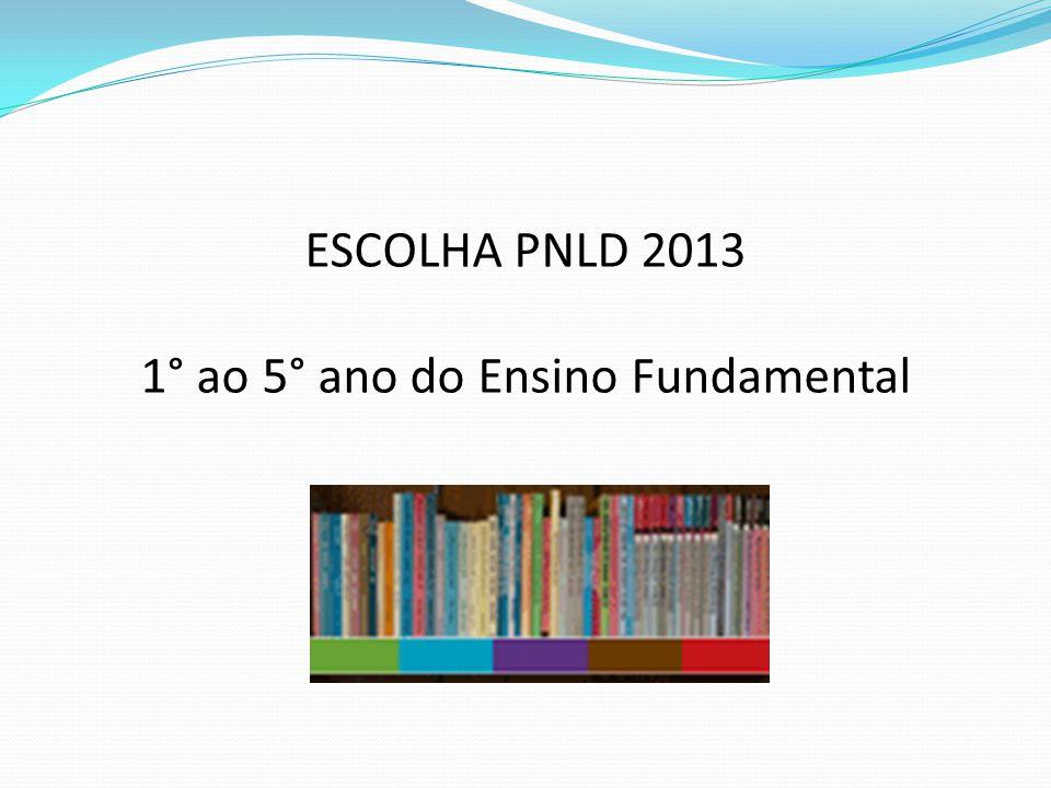 ESCOLHA PNLD 2013 1° ao 5° ano do Ensino Fundamental