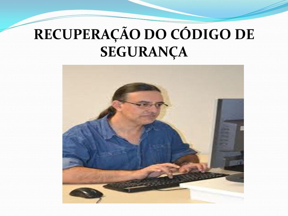 RECUPERAÇÃO DO CÓDIGO DE SEGURANÇA