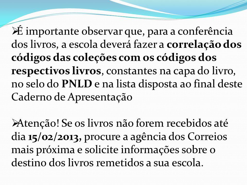 É importante observar que, para a conferência dos livros, a escola deverá fazer a correlação dos códigos das coleções com os códigos dos respectivos l