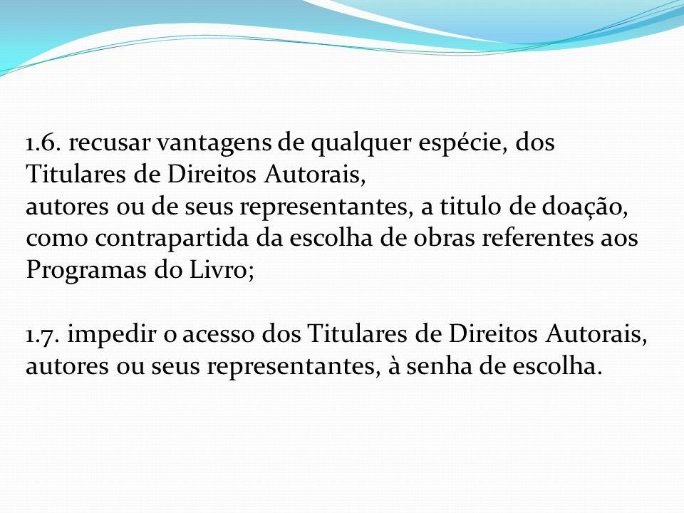 1.6. recusar vantagens de qualquer espécie, dos Titulares de Direitos Autorais, autores ou de seus representantes, a titulo de doação, como contrapart