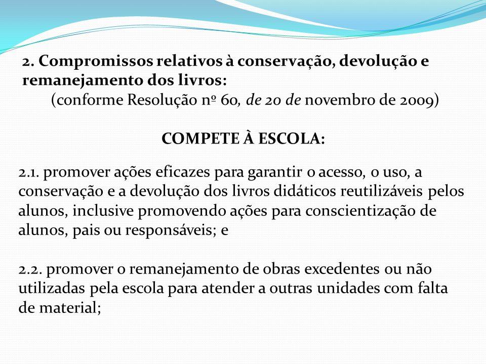 2. Compromissos relativos à conservação, devolução e remanejamento dos livros: (conforme Resolução nº 60, de 20 de novembro de 2009) COMPETE À ESCOLA: