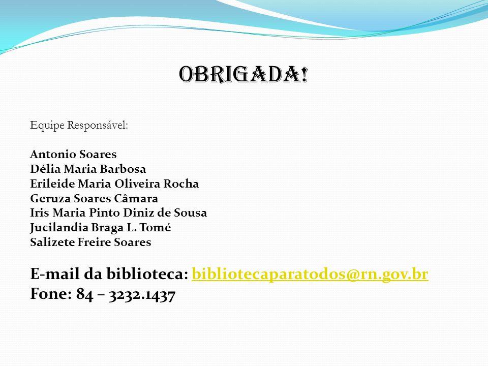 Obrigada! Equipe Responsável: Antonio Soares Délia Maria Barbosa Erileide Maria Oliveira Rocha Geruza Soares Câmara Iris Maria Pinto Diniz de Sousa Ju